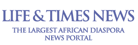Life & Times News - The Largest African Diaspora News Portal